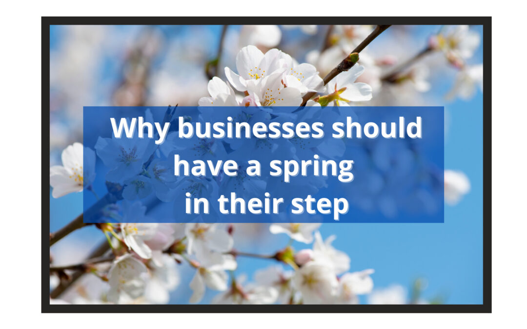Why businesses should have a spring in their step